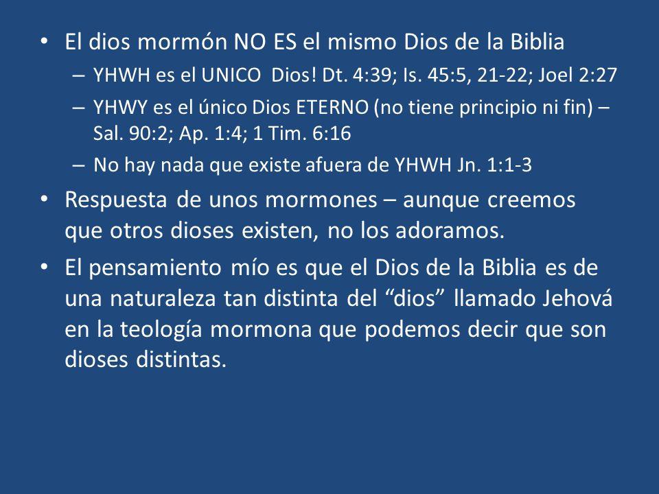 El dios mormón NO ES el mismo Dios de la Biblia – YHWH es el UNICO Dios! Dt. 4:39; Is. 45:5, 21-22; Joel 2:27 – YHWY es el único Dios ETERNO (no tiene