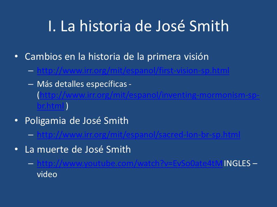 I. La historia de José Smith Cambios en la historia de la primera visión – http://www.irr.org/mit/espanol/first-vision-sp.html http://www.irr.org/mit/