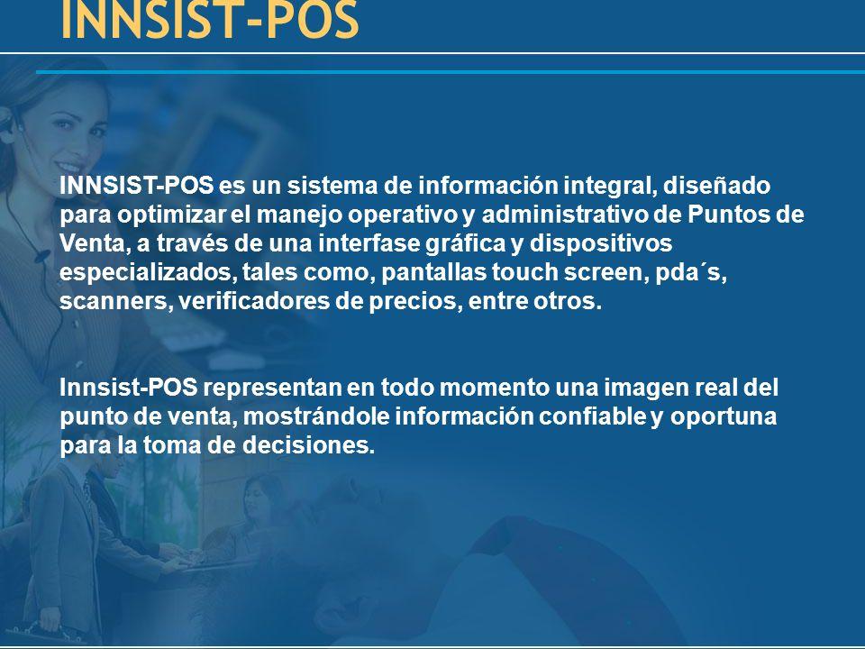 INNSIST-POS es un sistema de información integral, diseñado para optimizar el manejo operativo y administrativo de Puntos de Venta, a través de una interfase gráfica y dispositivos especializados, tales como, pantallas touch screen, pda´s, scanners, verificadores de precios, entre otros.
