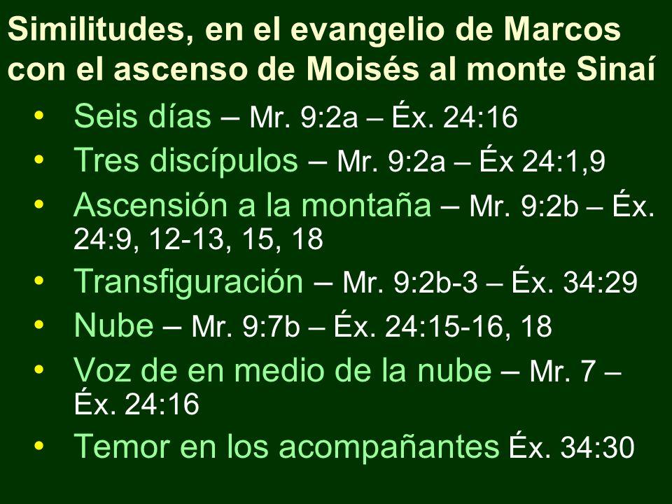 Similitudes, en el evangelio de Marcos con el ascenso de Moisés al monte Sinaí Seis días – Mr. 9:2a – Éx. 24:16 Tres discípulos – Mr. 9:2a – Éx 24:1,9