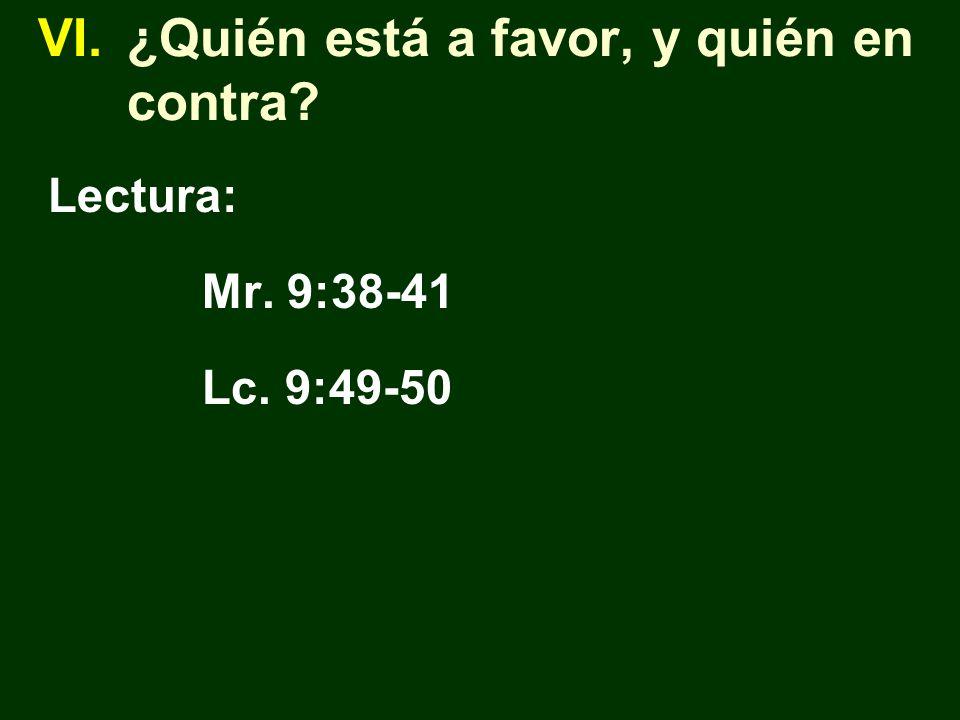 VI.¿Quién está a favor, y quién en contra? Lectura: Mr. 9:38-41 Lc. 9:49-50