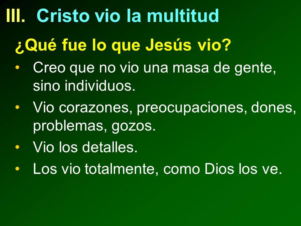III.Cristo vio la multitud ¿Qué fue lo que Jesús vio.