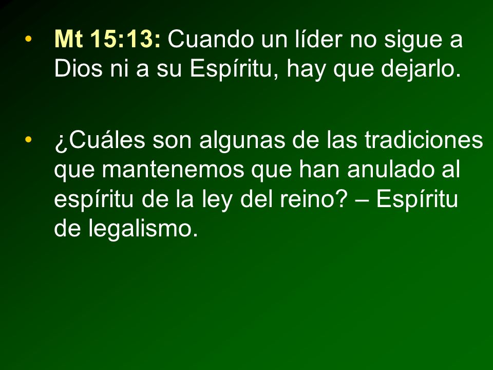 Mt 15:13: Cuando un líder no sigue a Dios ni a su Espíritu, hay que dejarlo.