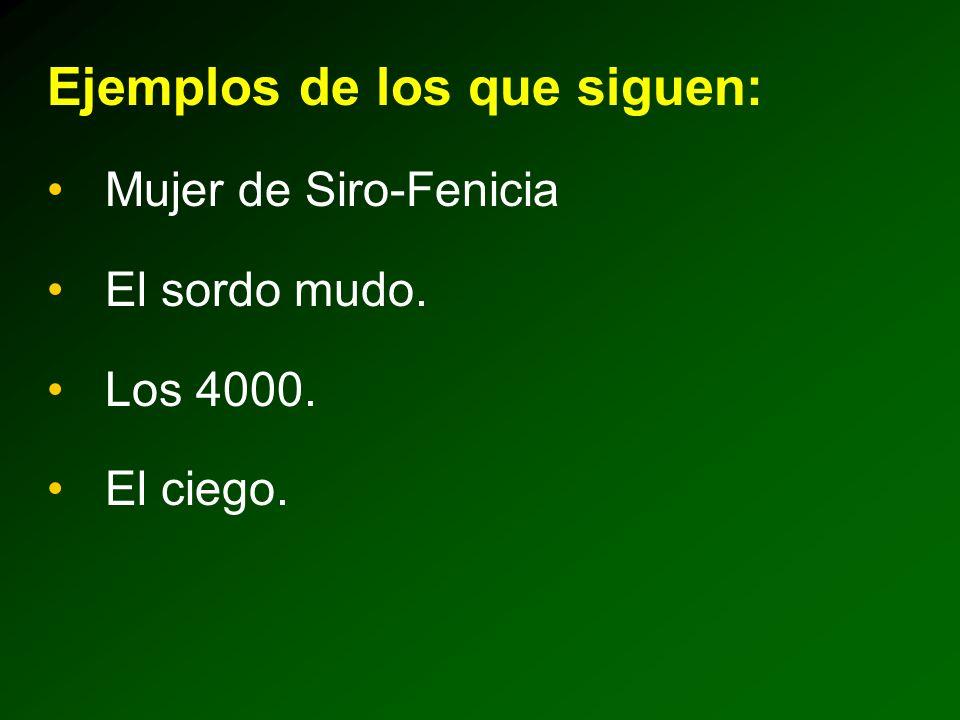 Ejemplos de los que siguen: Mujer de Siro-Fenicia El sordo mudo. Los 4000. El ciego.
