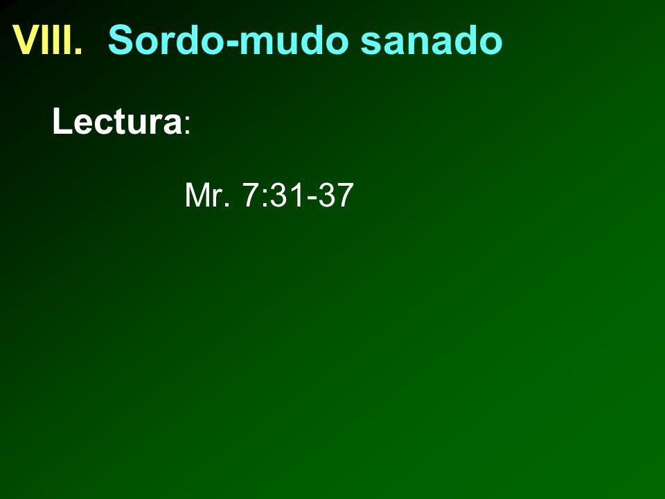 VIII. Sordo-mudo sanado Lectura : Mr. 7:31-37