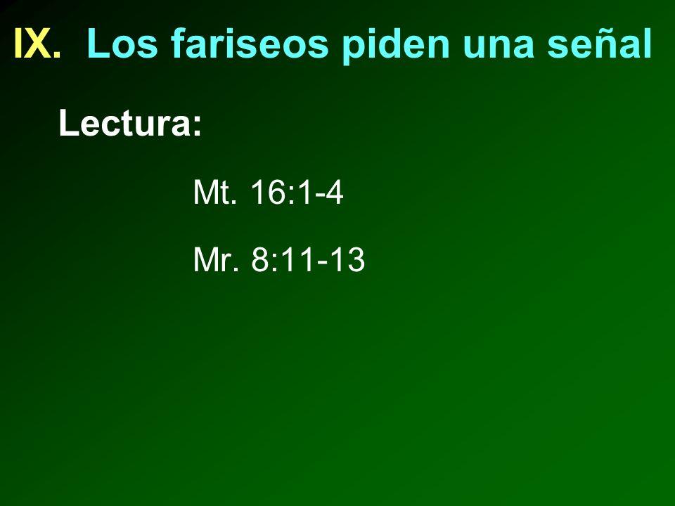 IX. Los fariseos piden una señal Lectura: Mt. 16:1-4 Mr. 8:11-13