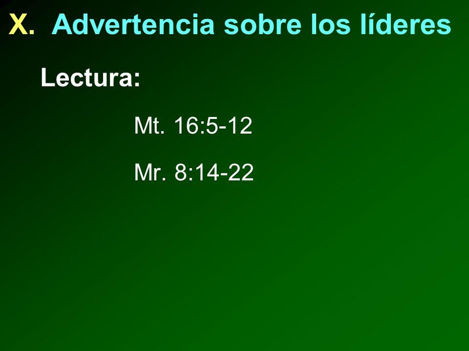 X. Advertencia sobre los líderes Lectura: Mt. 16:5-12 Mr. 8:14-22