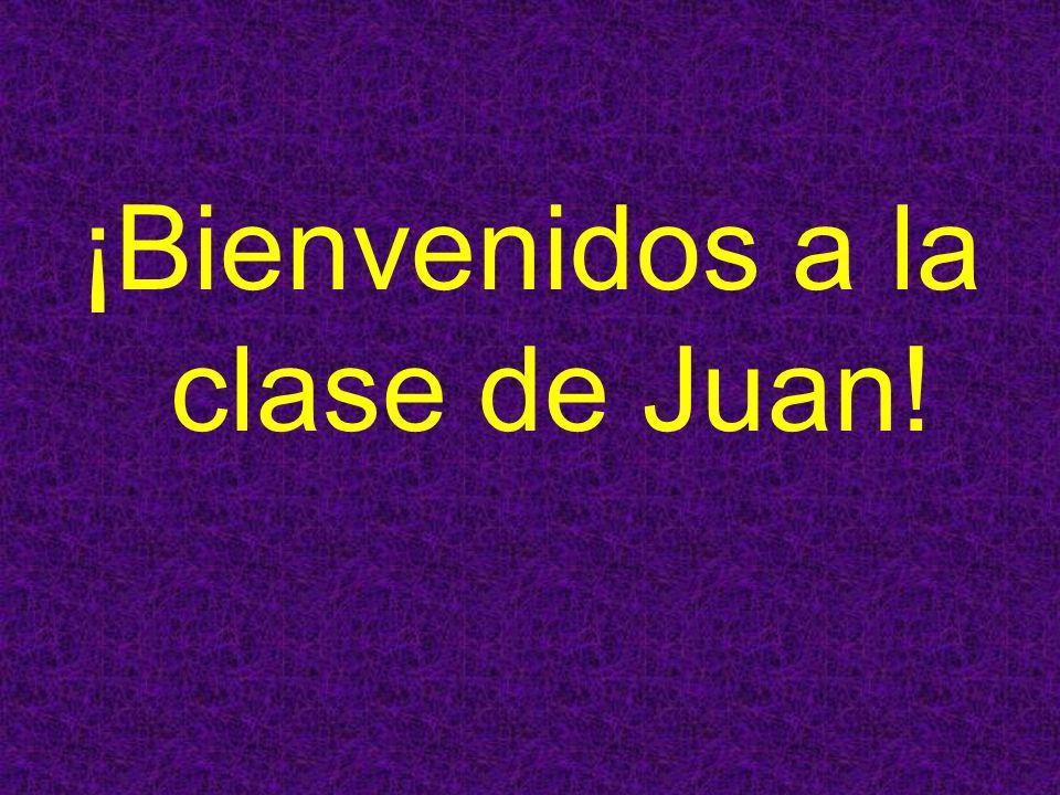 ¡Bienvenidos a la clase de Juan!
