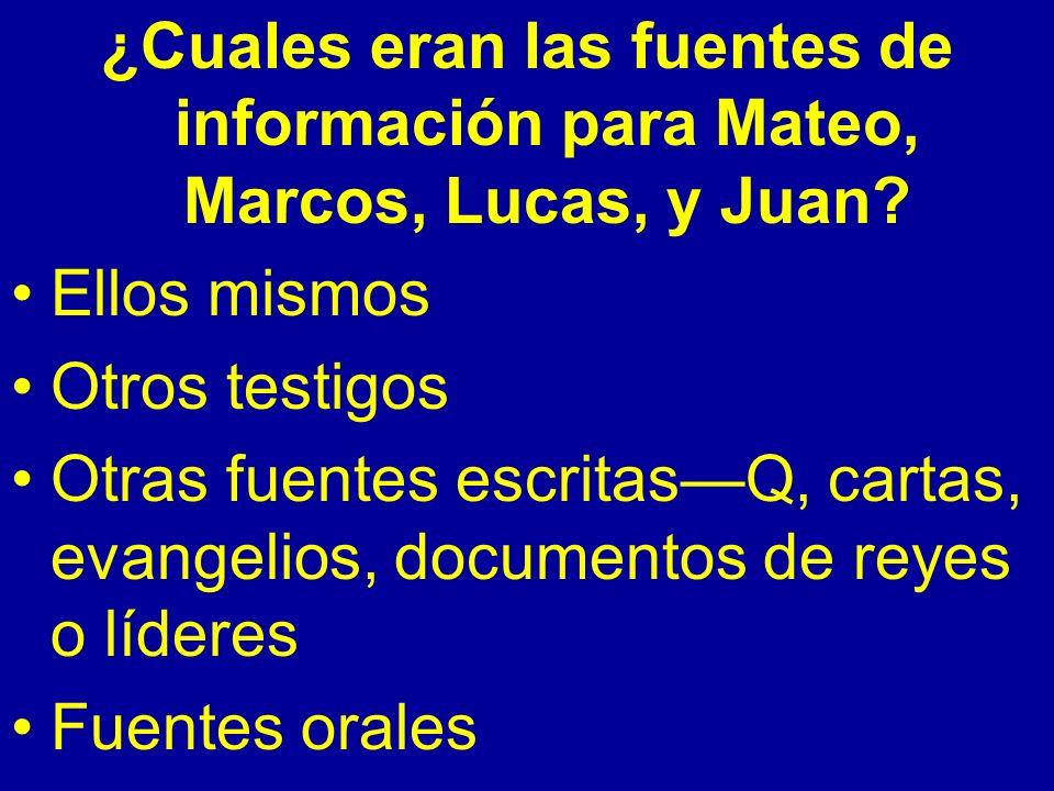 ¿Cuales eran las fuentes de información para Mateo, Marcos, Lucas, y Juan? Ellos mismos Otros testigos Otras fuentes escritasQ, cartas, evangelios, do