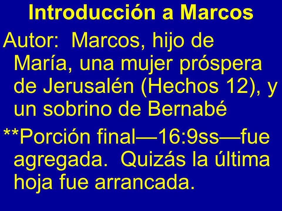 Introducción a Marcos Autor: Marcos, hijo de María, una mujer próspera de Jerusalén (Hechos 12), y un sobrino de Bernabé **Porción final16:9ssfue agre