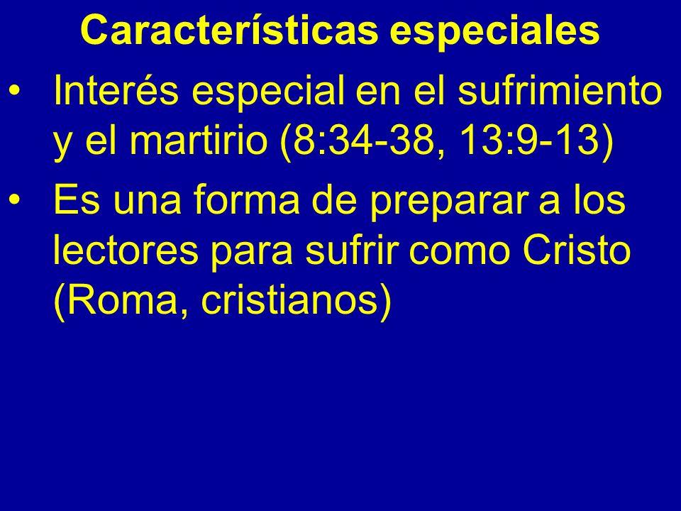 Características especiales Interés especial en el sufrimiento y el martirio (8:34-38, 13:9-13) Es una forma de preparar a los lectores para sufrir com