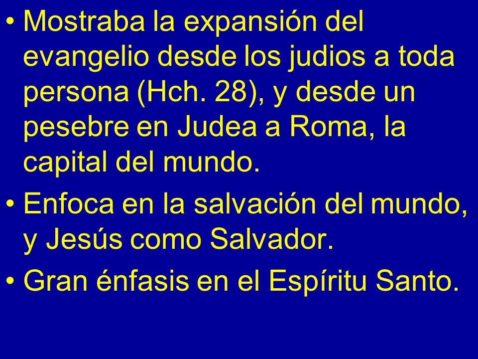 Mostraba la expansión del evangelio desde los judios a toda persona (Hch. 28), y desde un pesebre en Judea a Roma, la capital del mundo. Enfoca en la