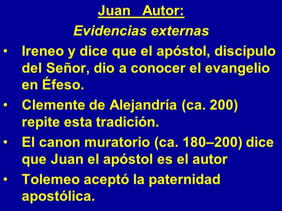 Juan Autor: Evidencias externas Ireneo y dice que el apóstol, discípulo del Señor, dio a conocer el evangelio en Éfeso. Clemente de Alejandría (ca. 20