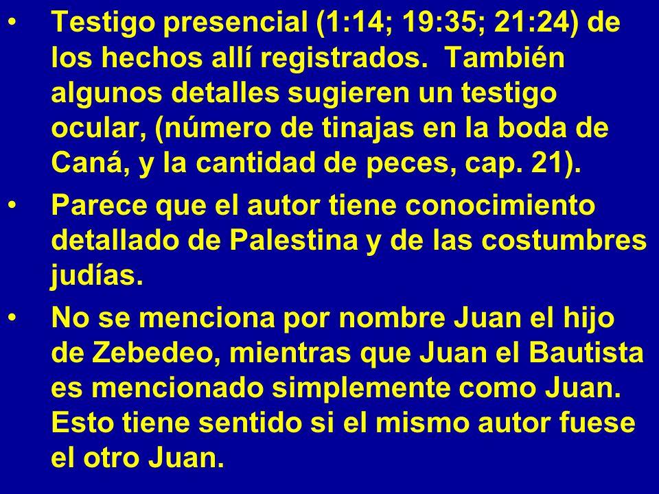 Testigo presencial (1:14; 19:35; 21:24) de los hechos allí registrados. También algunos detalles sugieren un testigo ocular, (número de tinajas en la