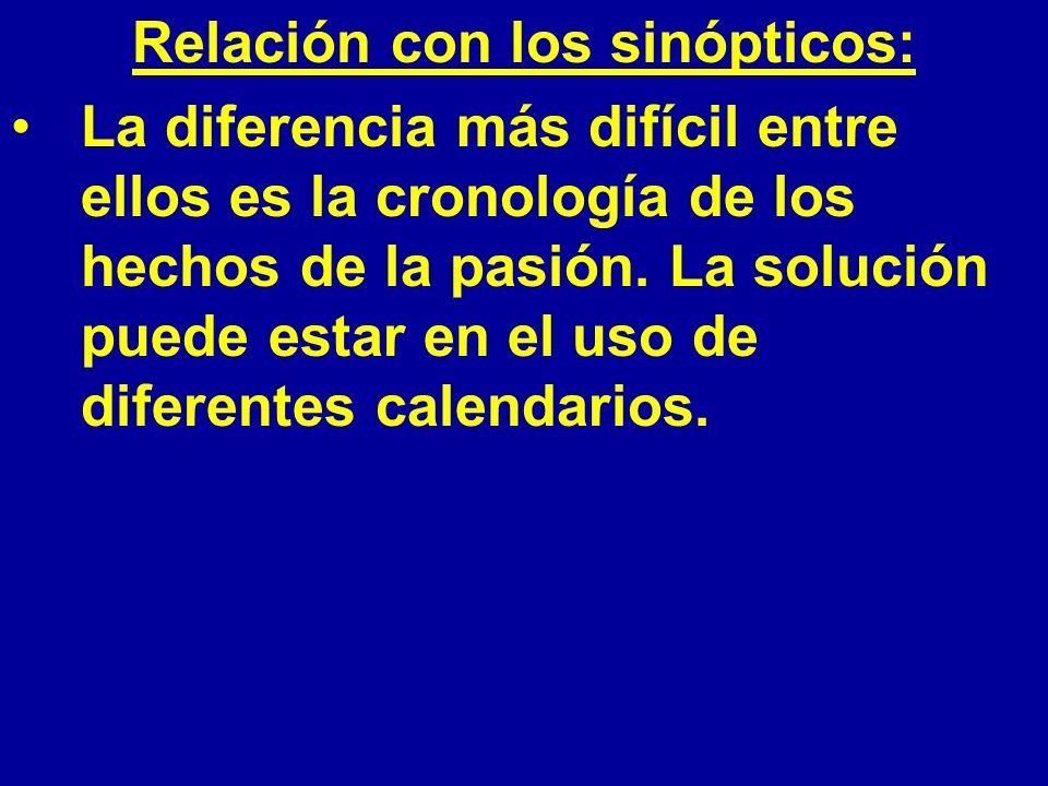 Relación con los sinópticos: La diferencia más difícil entre ellos es la cronología de los hechos de la pasión. La solución puede estar en el uso de d