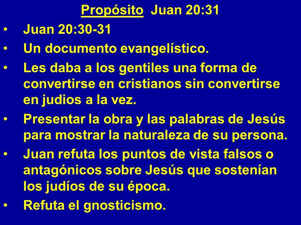 Propósito Juan 20:31 Juan 20:30-31 Un documento evangelístico. Les daba a los gentiles una forma de convertirse en cristianos sin convertirse en judio