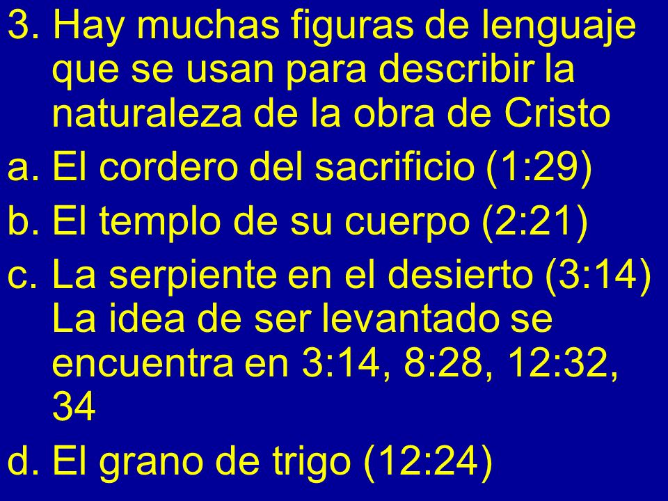 3. Hay muchas figuras de lenguaje que se usan para describir la naturaleza de la obra de Cristo a.El cordero del sacrificio (1:29) b.El templo de su c