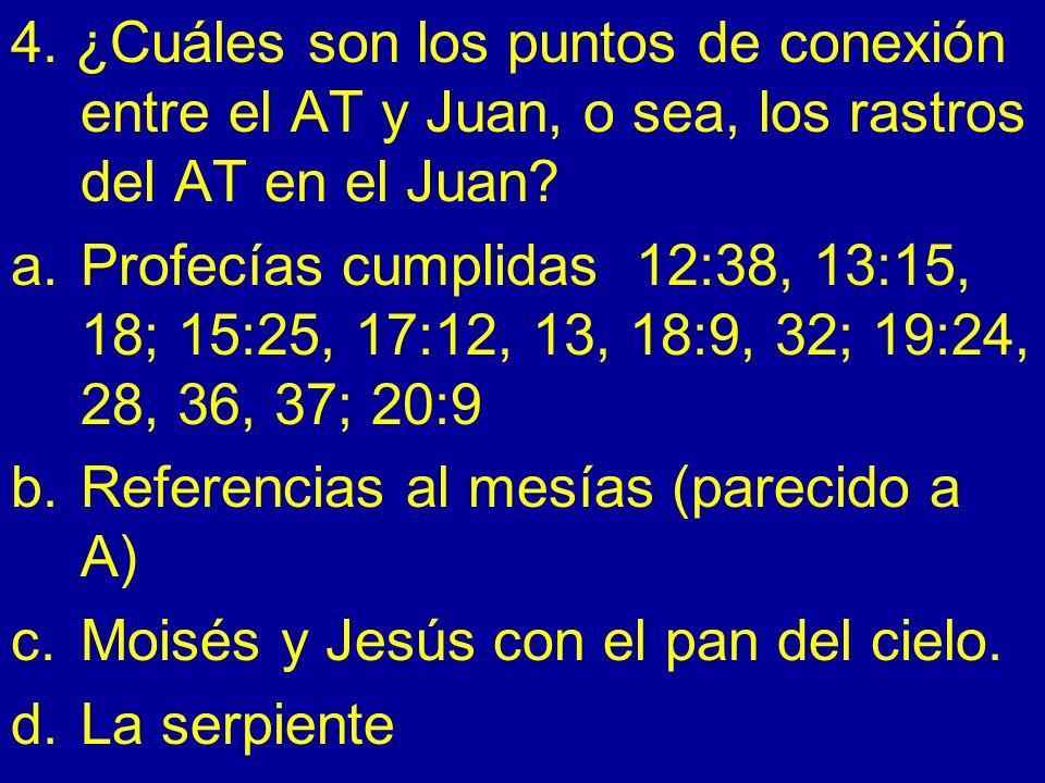 4. ¿Cuáles son los puntos de conexión entre el AT y Juan, o sea, los rastros del AT en el Juan? a.Profecías cumplidas 12:38, 13:15, 18; 15:25, 17:12,