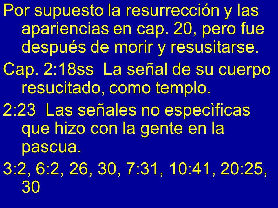 Por supuesto la resurrección y las apariencias en cap. 20, pero fue después de morir y resusitarse. Cap. 2:18ss La señal de su cuerpo resucitado, como