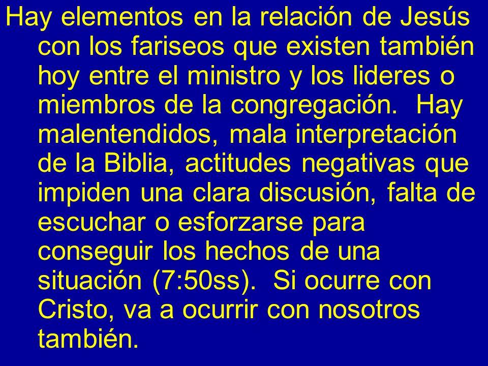 Hay elementos en la relación de Jesús con los fariseos que existen también hoy entre el ministro y los lideres o miembros de la congregación. Hay male