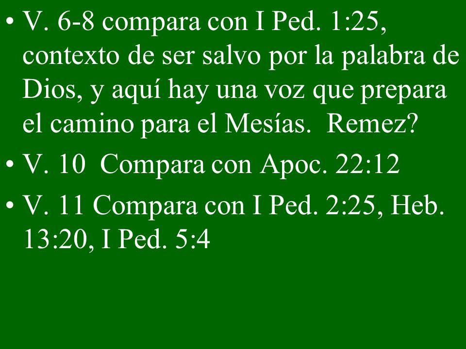 V. 6-8 compara con I Ped. 1:25, contexto de ser salvo por la palabra de Dios, y aquí hay una voz que prepara el camino para el Mesías. Remez? V. 10 Co