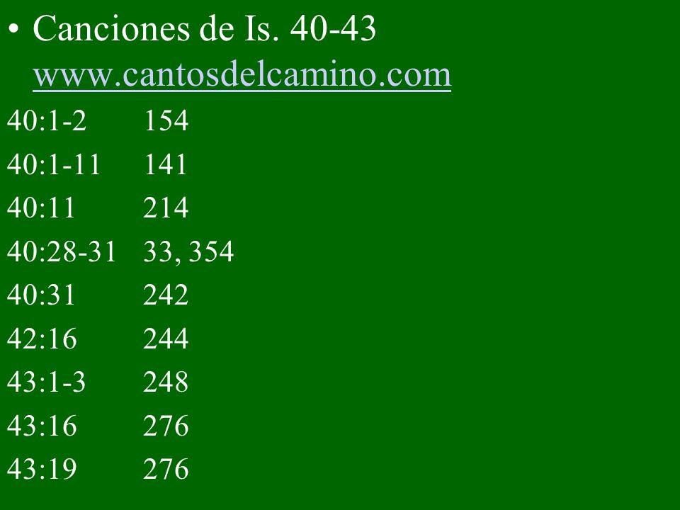 Canciones de Is. 40-43 www.cantosdelcamino.com www.cantosdelcamino.com 40:1-2154 40:1-11141 40:11214 40:28-3133, 354 40:31242 42:16244 43:1-3248 43:16