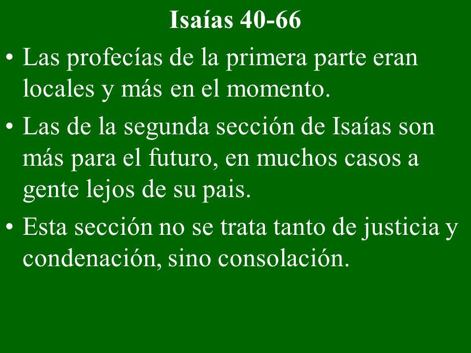 Isaías 40-66 Las profecías de la primera parte eran locales y más en el momento. Las de la segunda sección de Isaías son más para el futuro, en muchos