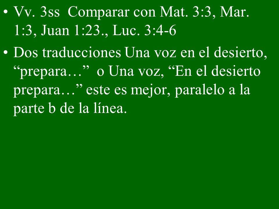 Vv. 3ss Comparar con Mat. 3:3, Mar. 1:3, Juan 1:23., Luc. 3:4-6 Dos traducciones Una voz en el desierto, prepara… o Una voz, En el desierto prepara… e