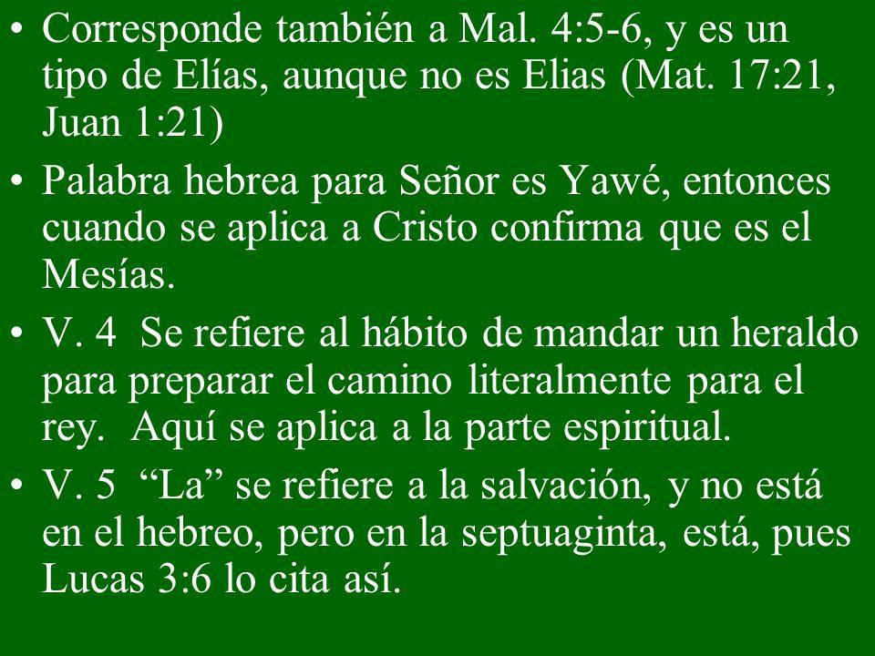 Corresponde también a Mal. 4:5-6, y es un tipo de Elías, aunque no es Elias (Mat. 17:21, Juan 1:21) Palabra hebrea para Señor es Yawé, entonces cuando