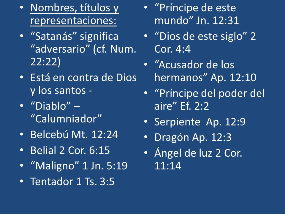 Nombres, títulos y representaciones: Satanás significa adversario (cf. Num. 22:22) Está en contra de Dios y los santos - Diablo – Calumniador Belcebú