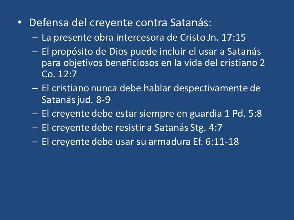 Defensa del creyente contra Satanás: – La presente obra intercesora de Cristo Jn. 17:15 – El propósito de Dios puede incluir el usar a Satanás para ob