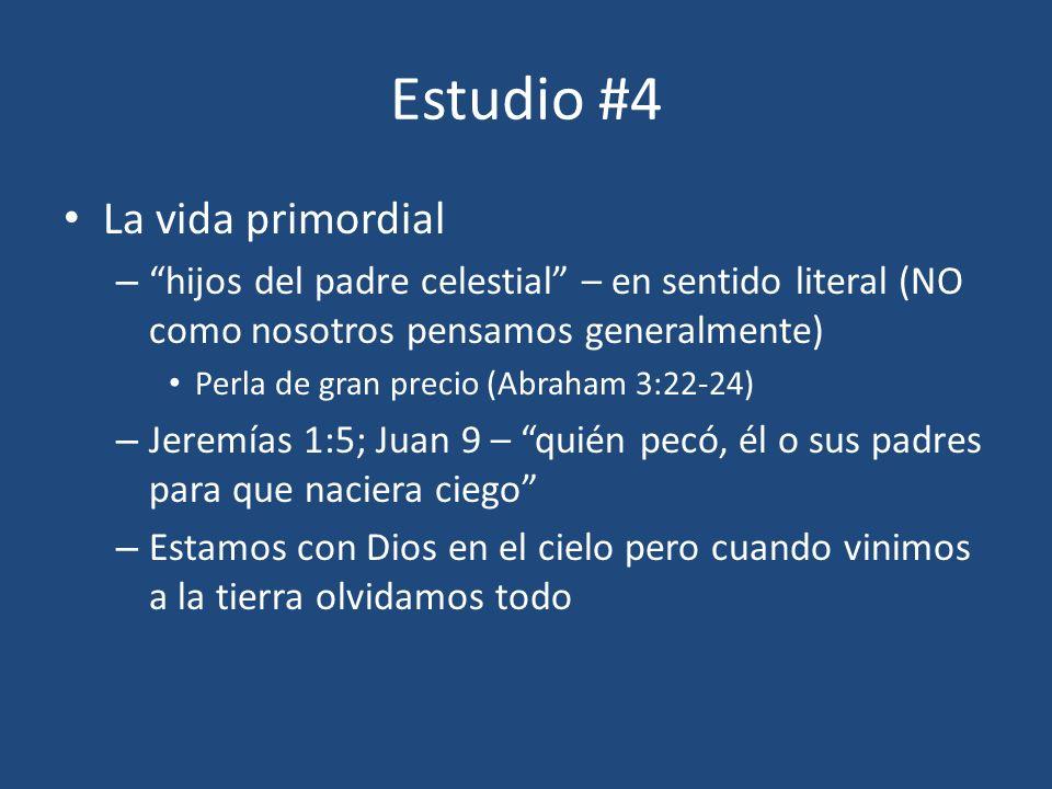 Estudio #4 La vida primordial – hijos del padre celestial – en sentido literal (NO como nosotros pensamos generalmente) Perla de gran precio (Abraham