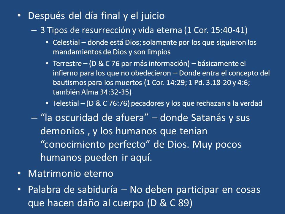 Después del día final y el juicio – 3 Tipos de resurrección y vida eterna (1 Cor. 15:40-41) Celestial – donde está Dios; solamente por los que siguier