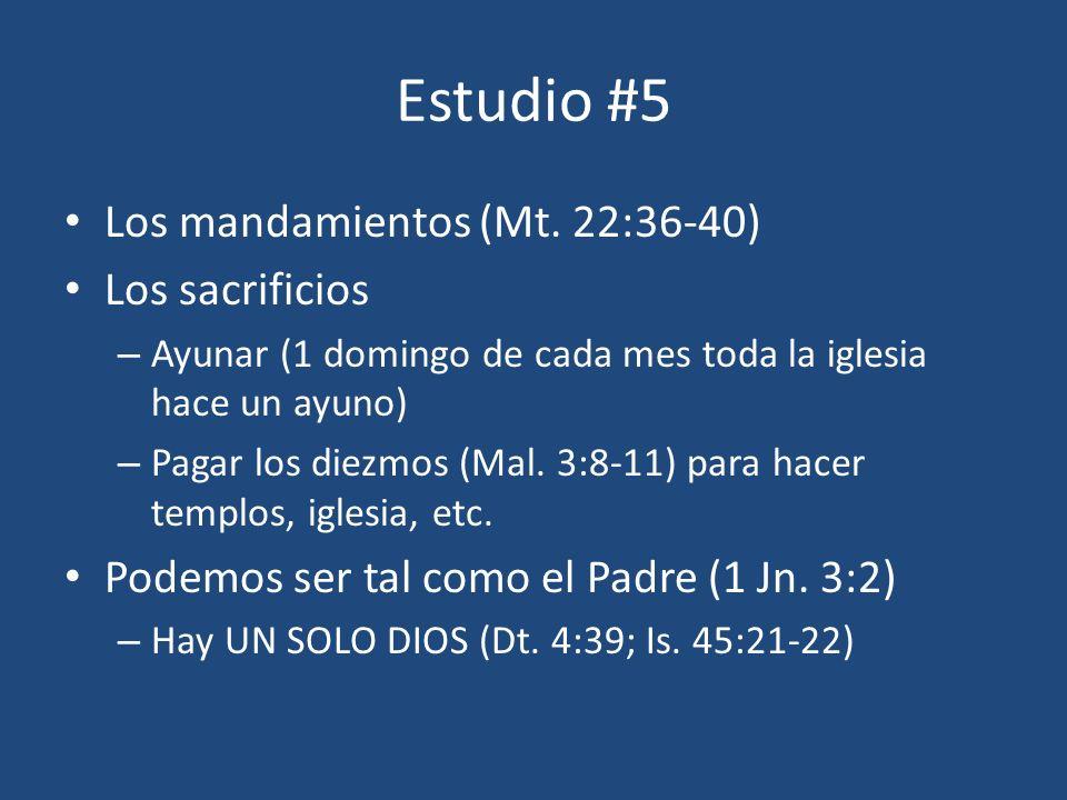 Estudio #5 Los mandamientos (Mt. 22:36-40) Los sacrificios – Ayunar (1 domingo de cada mes toda la iglesia hace un ayuno) – Pagar los diezmos (Mal. 3: