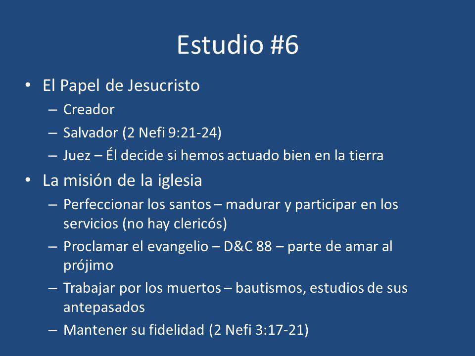 Estudio #6 El Papel de Jesucristo – Creador – Salvador (2 Nefi 9:21-24) – Juez – Él decide si hemos actuado bien en la tierra La misión de la iglesia