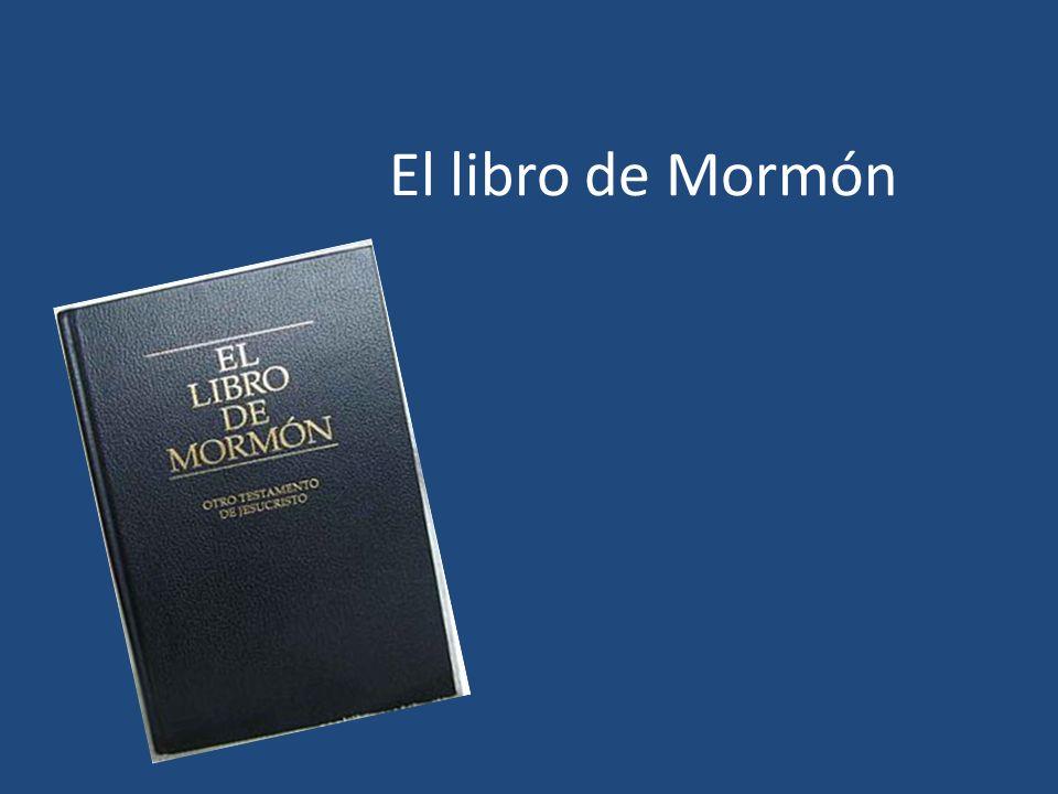La historia básica El libro de Mormón supuestamente fue escrito por unos profetas en las Américas desde el año 600 a.C.
