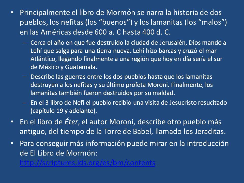 Principalmente el libro de Mormón se narra la historia de dos pueblos, los nefitas (los buenos) y los lamanitas (los malos) en las Américas desde 600