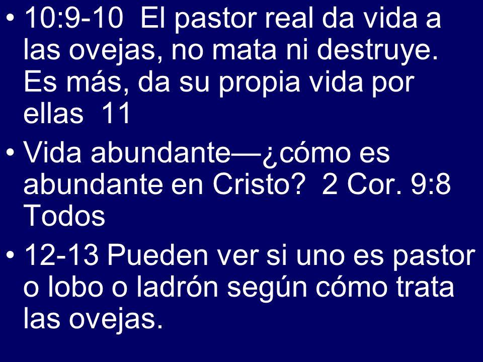 10:9-10 El pastor real da vida a las ovejas, no mata ni destruye. Es más, da su propia vida por ellas 11 Vida abundante¿cómo es abundante en Cristo? 2