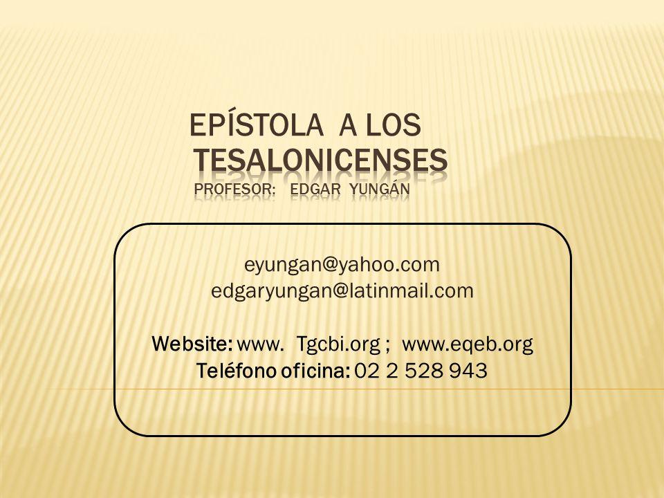 EPÍSTOLA A LOS eyungan@yahoo.com edgaryungan@latinmail.com Website: www. Tgcbi.org ; www.eqeb.org Teléfono oficina: 02 2 528 943