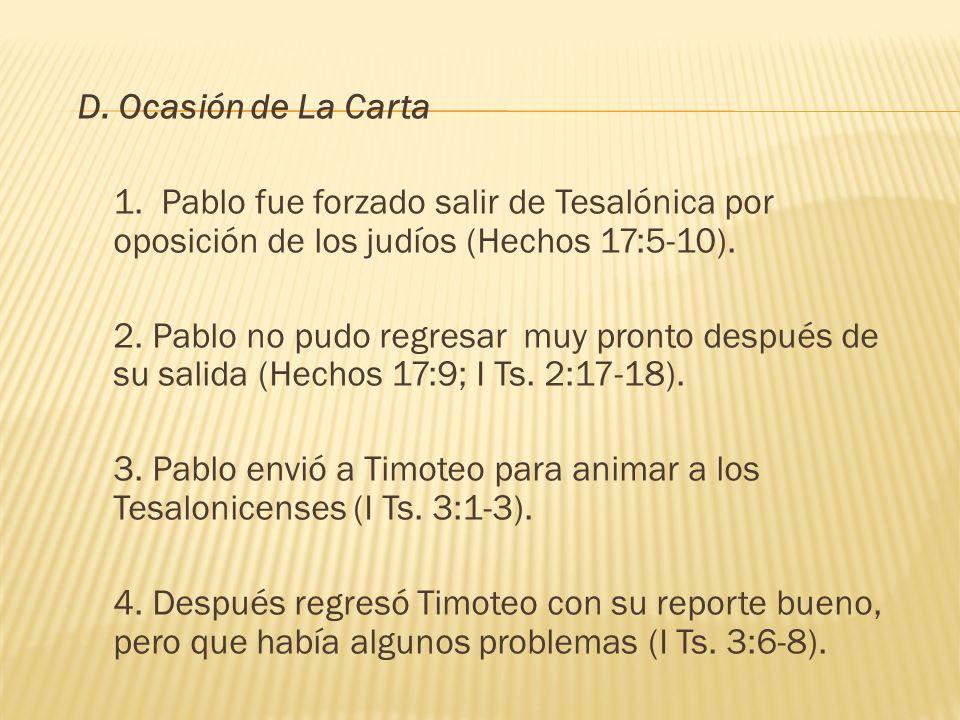 D. Ocasión de La Carta 1. Pablo fue forzado salir de Tesalónica por oposición de los judíos (Hechos 17:5-10). 2. Pablo no pudo regresar muy pronto des