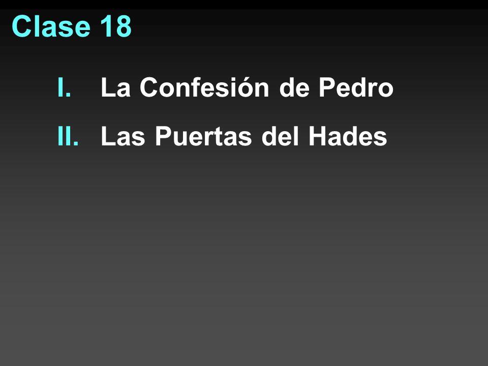 Clase 18 I.La Confesión de Pedro II.Las Puertas del Hades