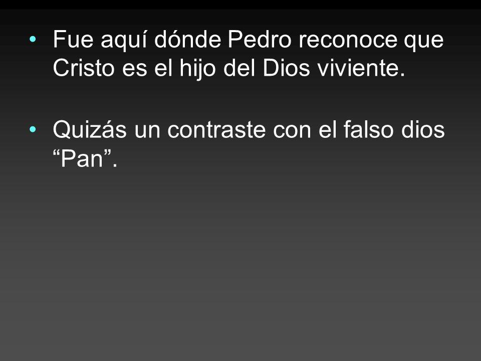 Fue aquí dónde Pedro reconoce que Cristo es el hijo del Dios viviente. Quizás un contraste con el falso dios Pan.