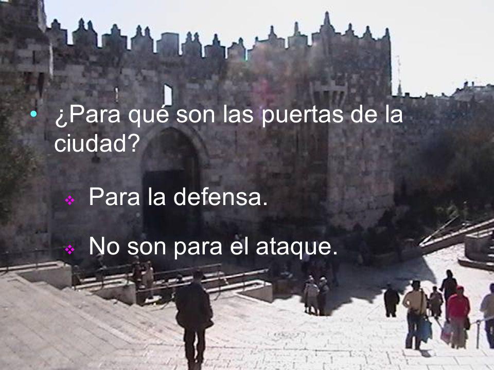 ¿Para qué son las puertas de la ciudad? Para la defensa. No son para el ataque.