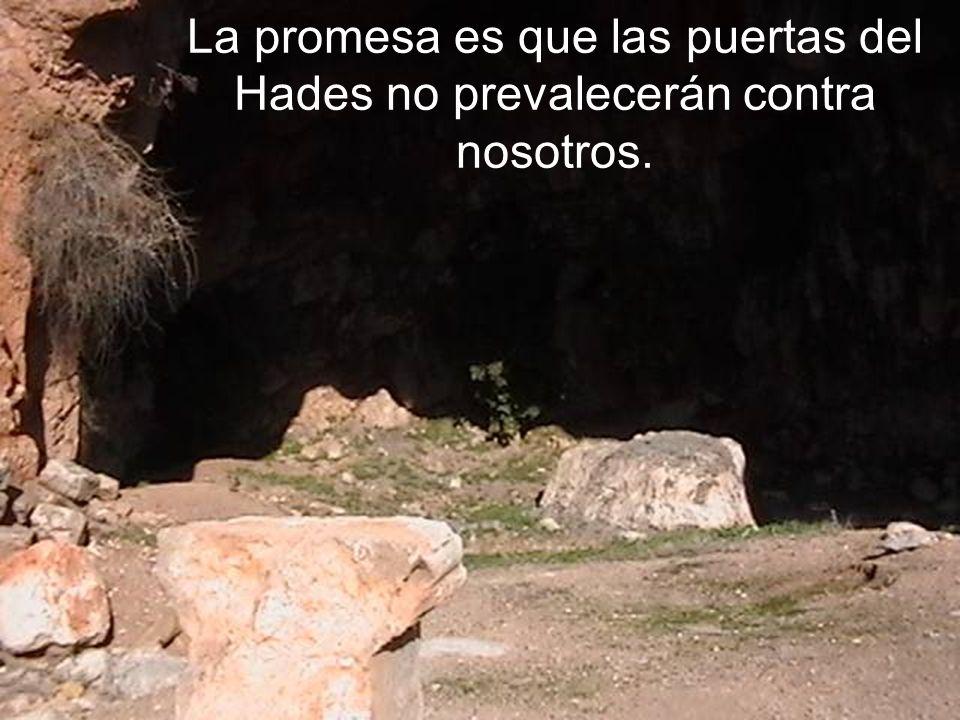 La promesa es que las puertas del Hades no prevalecerán contra nosotros.