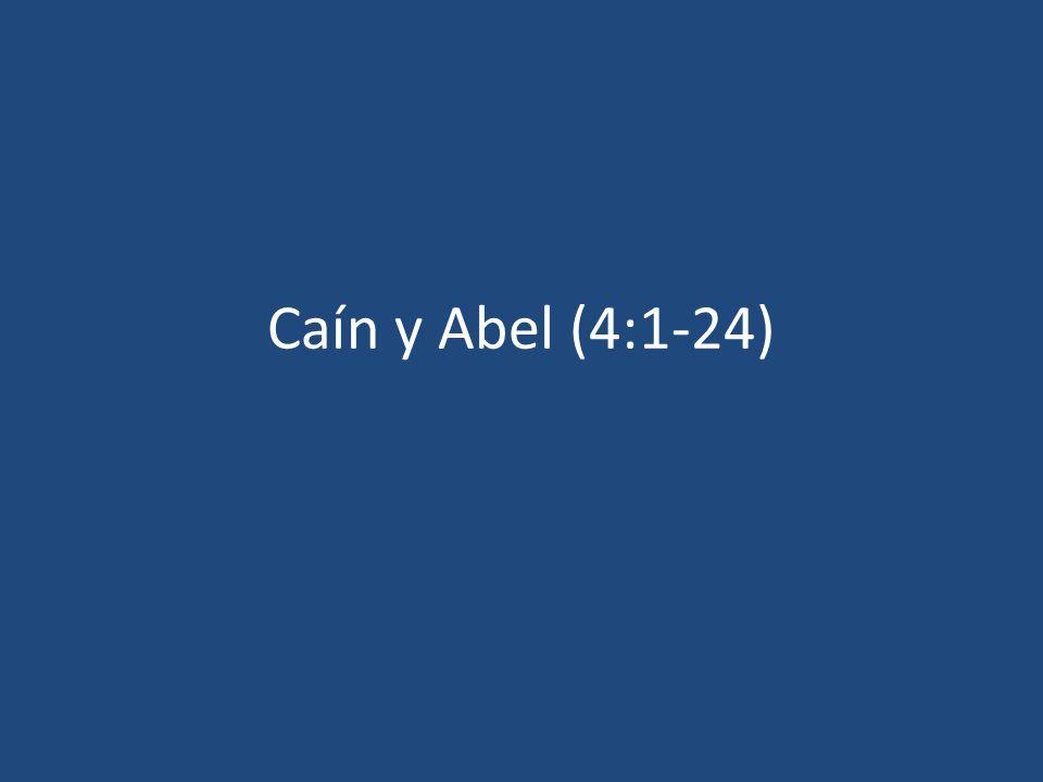 Caín y Abel (4:1-24)
