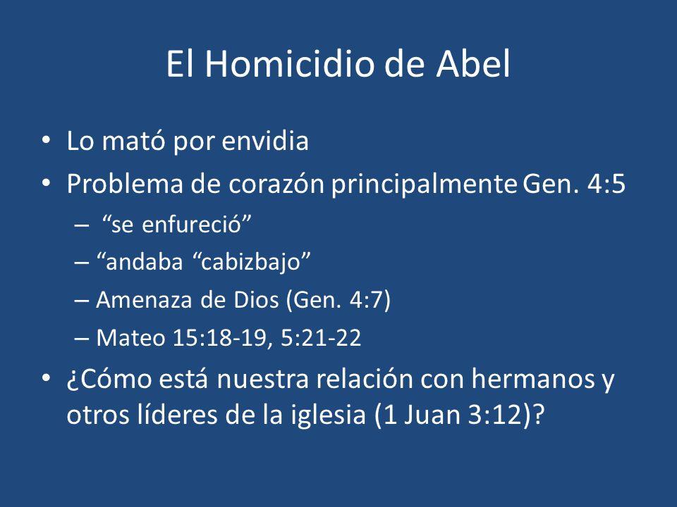 El Homicidio de Abel Lo mató por envidia Problema de corazón principalmente Gen. 4:5 – se enfureció – andaba cabizbajo – Amenaza de Dios (Gen. 4:7) –