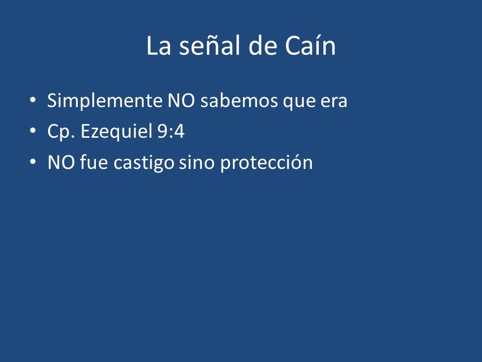 La señal de Caín Simplemente NO sabemos que era Cp. Ezequiel 9:4 NO fue castigo sino protección