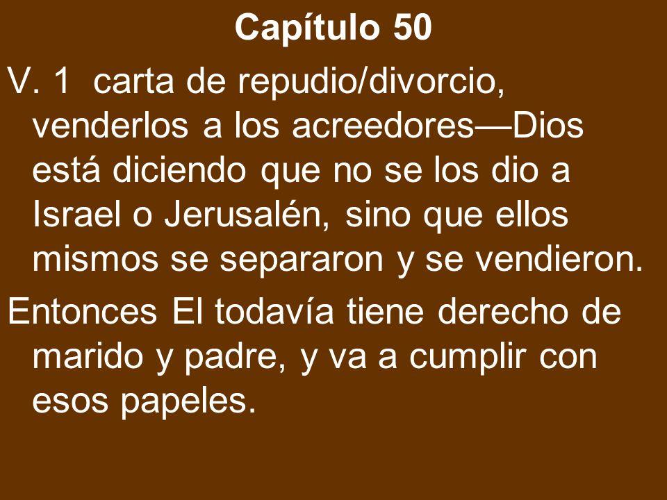 Capítulo 50 V. 1 carta de repudio/divorcio, venderlos a los acreedoresDios está diciendo que no se los dio a Israel o Jerusalén, sino que ellos mismos