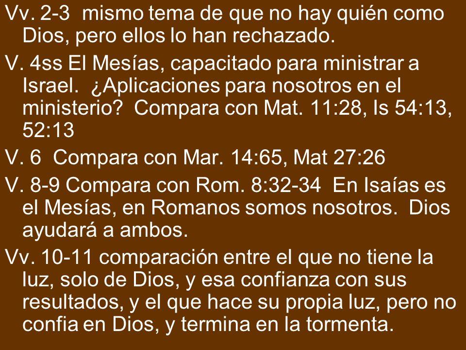 Vv. 2-3 mismo tema de que no hay quién como Dios, pero ellos lo han rechazado. V. 4ss El Mesías, capacitado para ministrar a Israel. ¿Aplicaciones par