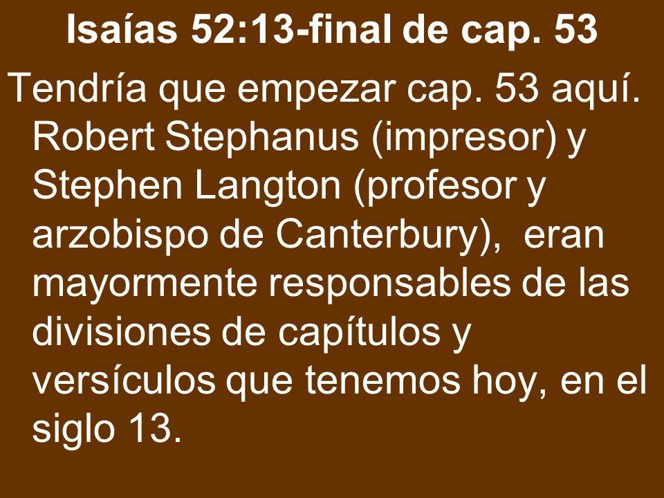 Isaías 52:13-final de cap. 53 Tendría que empezar cap. 53 aquí. Robert Stephanus (impresor) y Stephen Langton (profesor y arzobispo de Canterbury), er